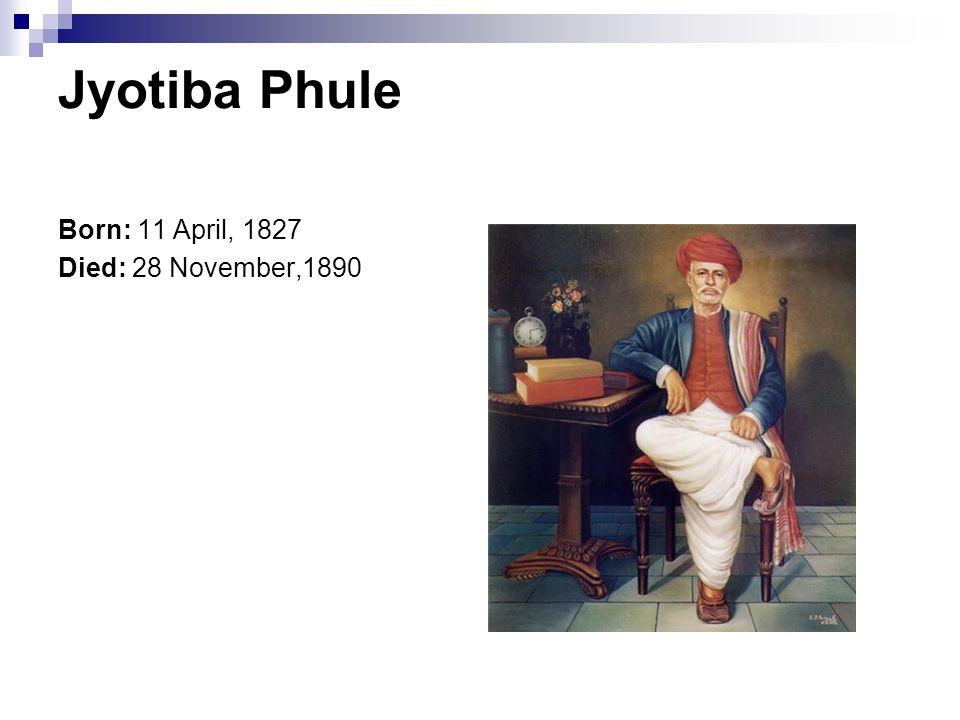 Jyotiba Phule Born: 11 April, 1827 Died: 28 November,1890