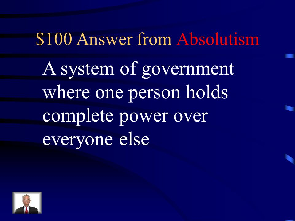 $100 Question from Absolutism Define absolute monarchy