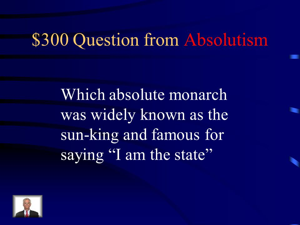 $200 Answer from Absolutism Using violence to achieve his goals