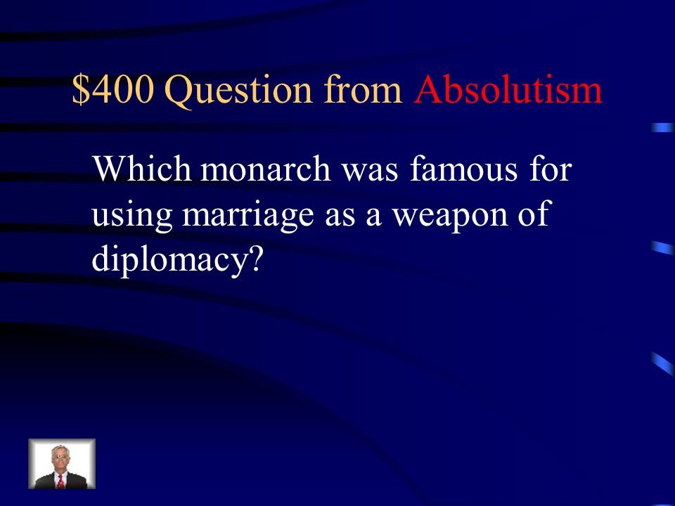 $300 Answer from Absolutism Louie XIV