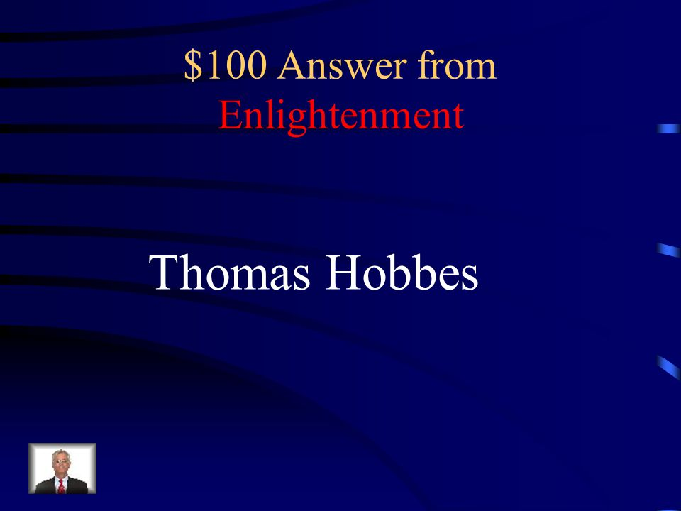 $100 Question from Enlightenment Which enlightenment thinker favored absolutism and wrote the book Leviathan