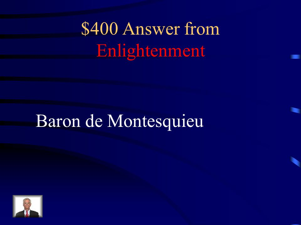 $400 Question from Enlightenment This enlightenment thinker came up with the idea of serperation of powers