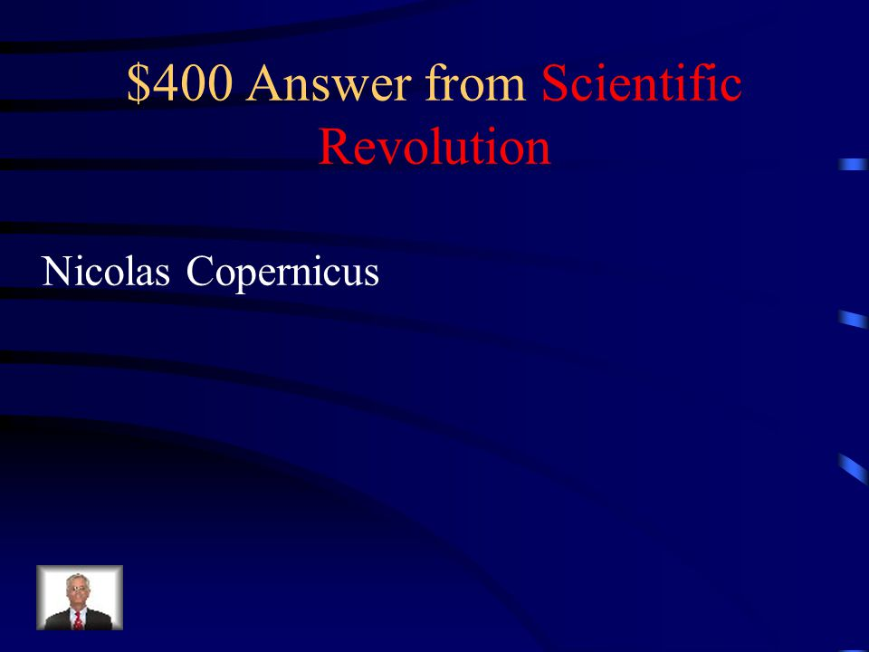 $400 Question from Scientific Revolution This man wrote on the revolution of heavenly spheres and is famous for realizing the heliocentric universe