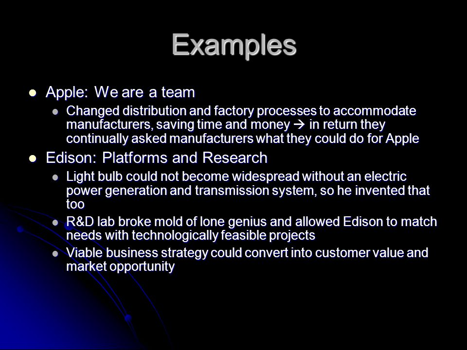 Examples Apple: We are a team Apple: We are a team Changed distribution and factory processes to accommodate manufacturers, saving time and money  in