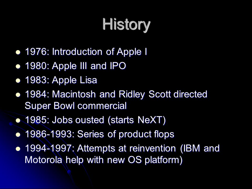 History 1997: Jobs reinstated as CEO after NeXT is bought 1997: Jobs reinstated as CEO after NeXT is bought 1998: iMac, iMovie, Final Cut Pro (the iLife suite would be completed in 2002 with the introduction of iPhoto) 1998: iMac, iMovie, Final Cut Pro (the iLife suite would be completed in 2002 with the introduction of iPhoto) 2001: iPod, Retail stores 2001: iPod, Retail stores 2001-2007: iPod Nano, Shuffle & Touch 2001-2007: iPod Nano, Shuffle & Touch 2003: iTunes (market leader for online music) 2003: iTunes (market leader for online music)
