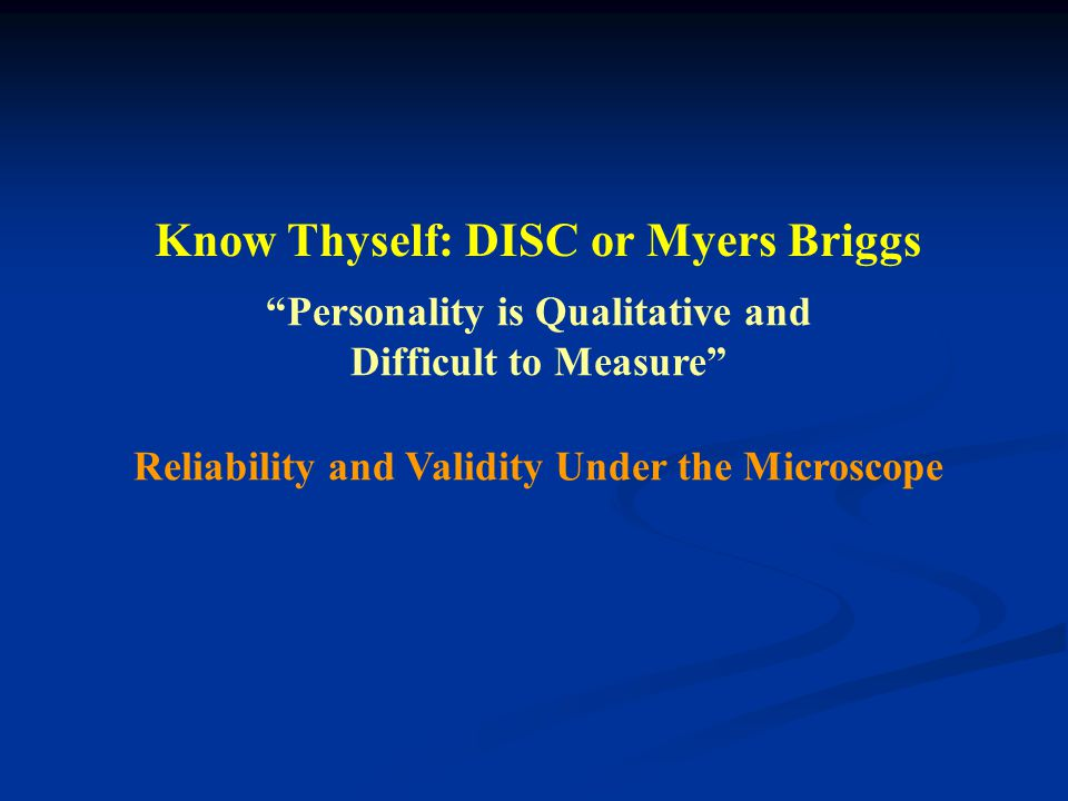 DiSC D ominance I nfluence S teadiness C onscientiousness Measures behaviors in various situations MBTI M yers B riggs T ype I ndicator Measures personality types