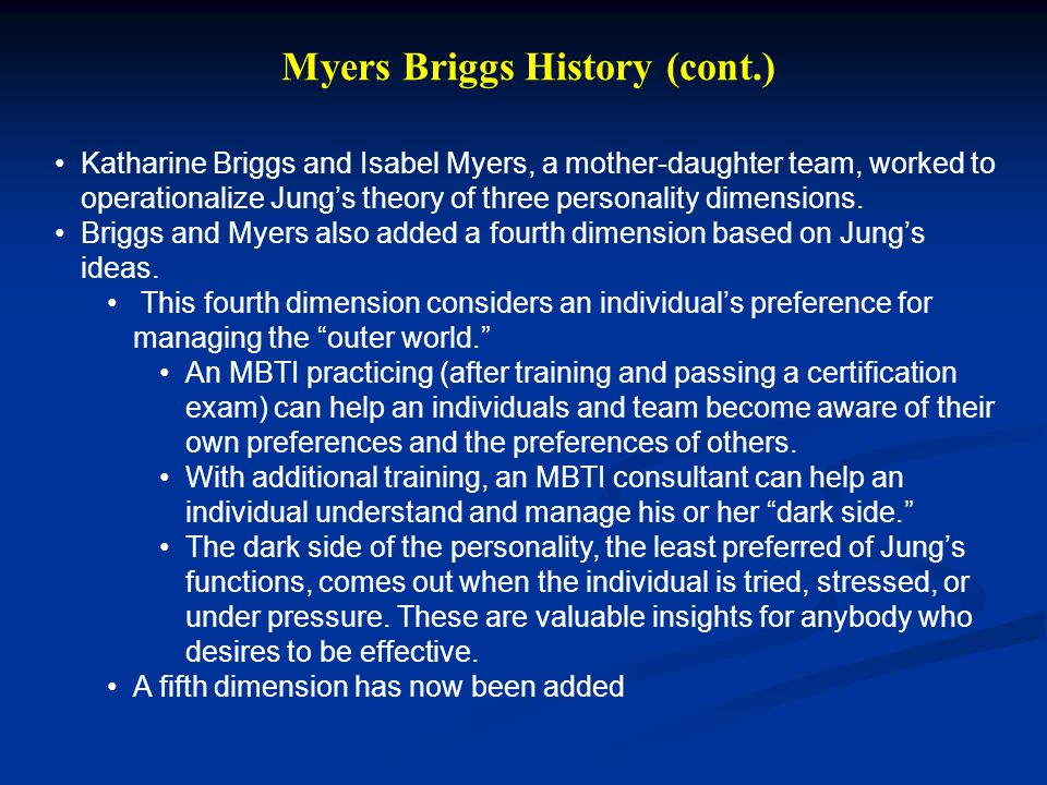 Katharine Briggs and Isabel Myers, a mother-daughter team, worked to operationalize Jung's theory of three personality dimensions. Briggs and Myers al