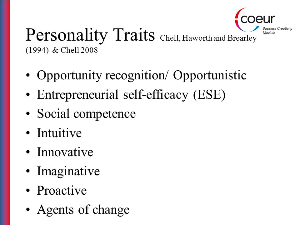 Personality Traits Chell, Haworth and Brearley (1994) & Chell 2008 Opportunity recognition/ Opportunistic Entrepreneurial self-efficacy (ESE) Social c