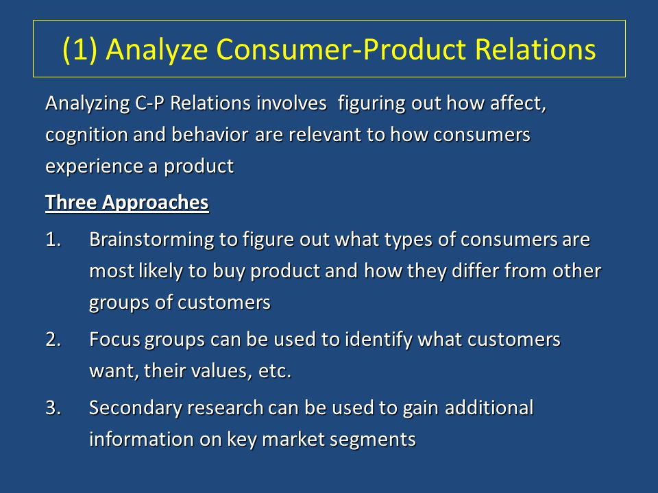 (1) Analyze Consumer-Product Relations Analyzing C-P Relations involves figuring out how affect, cognition and behavior are relevant to how consumers