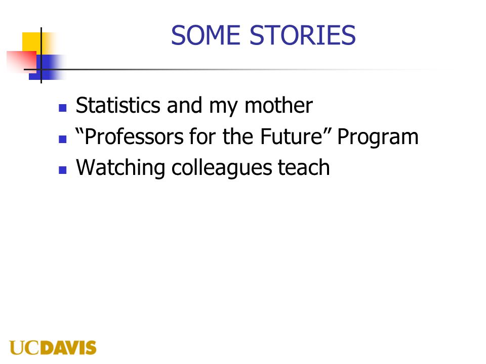 "SOME STORIES Statistics and my mother ""Professors for the Future"" Program Watching colleagues teach"