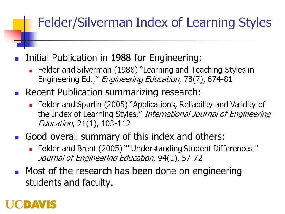"Felder/Silverman Index of Learning Styles Initial Publication in 1988 for Engineering: Felder and Silverman (1988) ""Learning and Teaching Styles in En"
