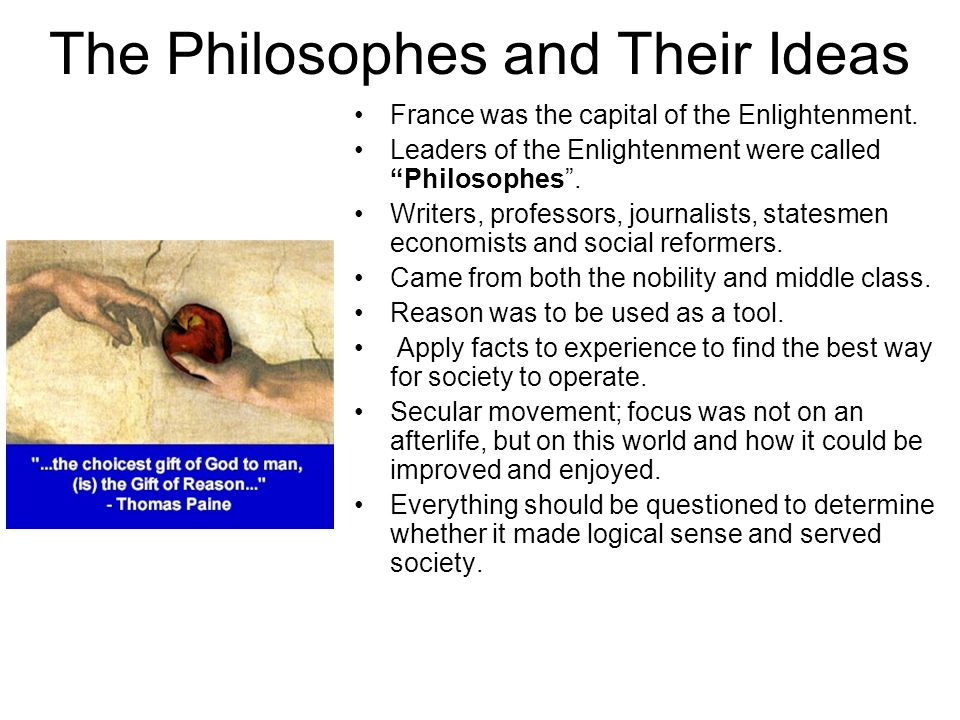 The Philosophes Bourgeoisie: well-educated middle class that emerged during era Philosophes: writers within this class –Advocated reason, science, education to build a stable and free society –Concerned with solutions to social problems