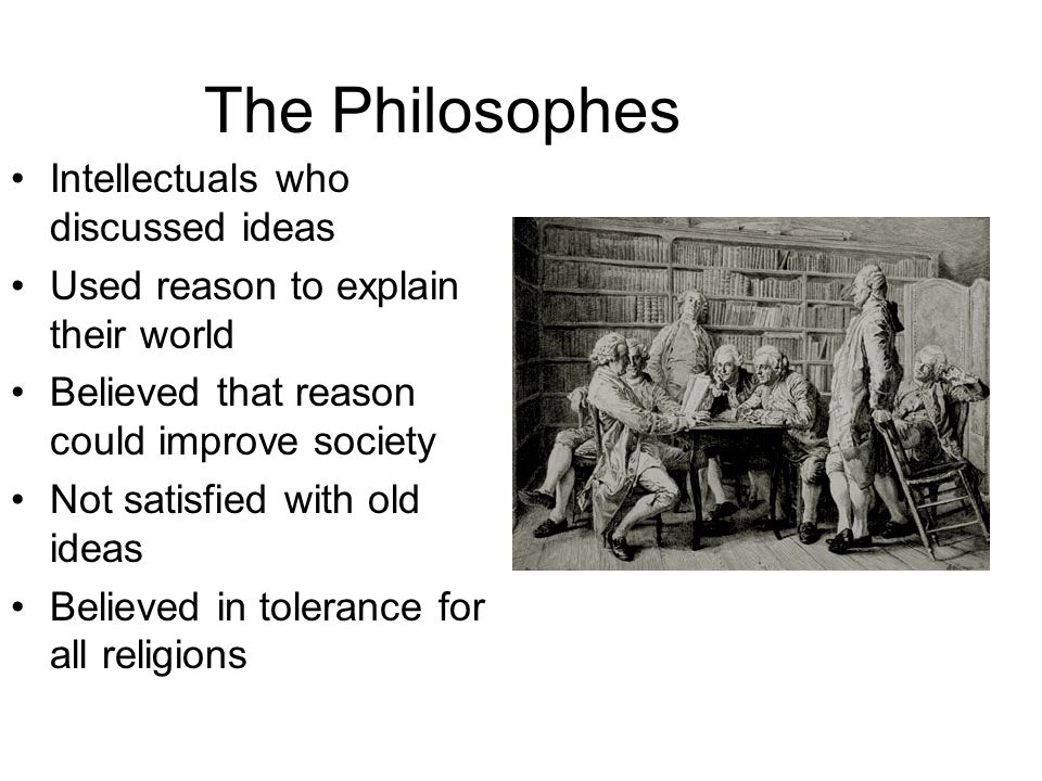 The Philosophes and Their Ideas France was the capital of the Enlightenment.