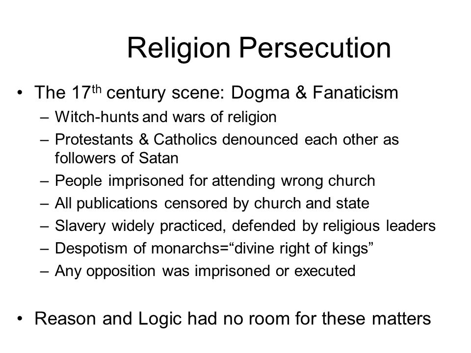 Origins of the Enlightenment: Political and Religious Repression The 17th century was torn by witch- hunts, wars of religion, and imperial conquest.