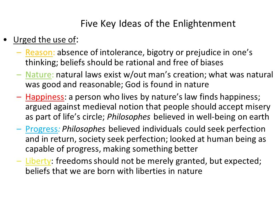 Five Key Ideas of the Enlightenment The five important philosophical concepts are 1.Reason 2.Nature 3.Happiness 4.Progress 5.Liberty