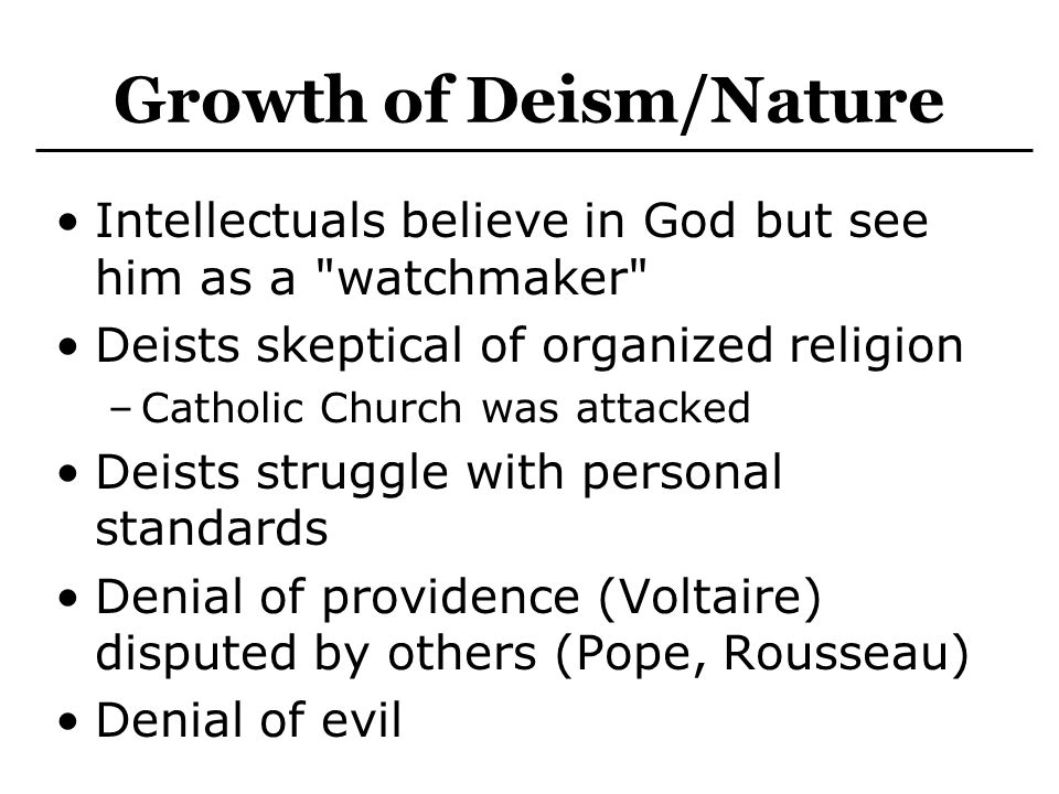 Deism/Nature Deists regard their faith as a natural religion, as contrasted with one that is revealed by a God or which is artificially created by humans.