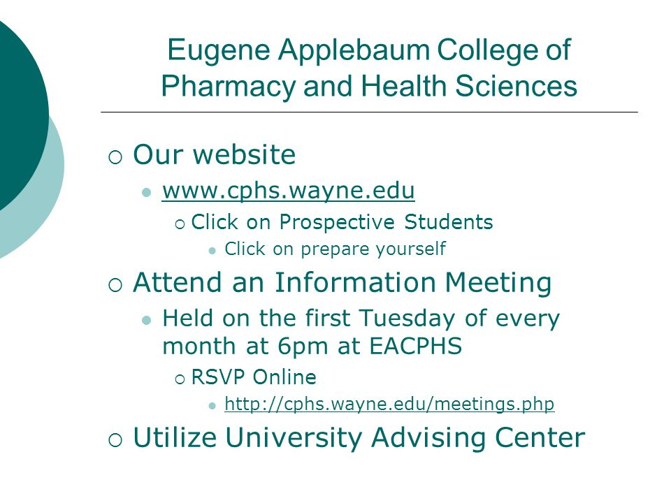 Eugene Applebaum College of Pharmacy and Health Sciences  Our website www.cphs.wayne.edu  Click on Prospective Students Click on prepare yourself 
