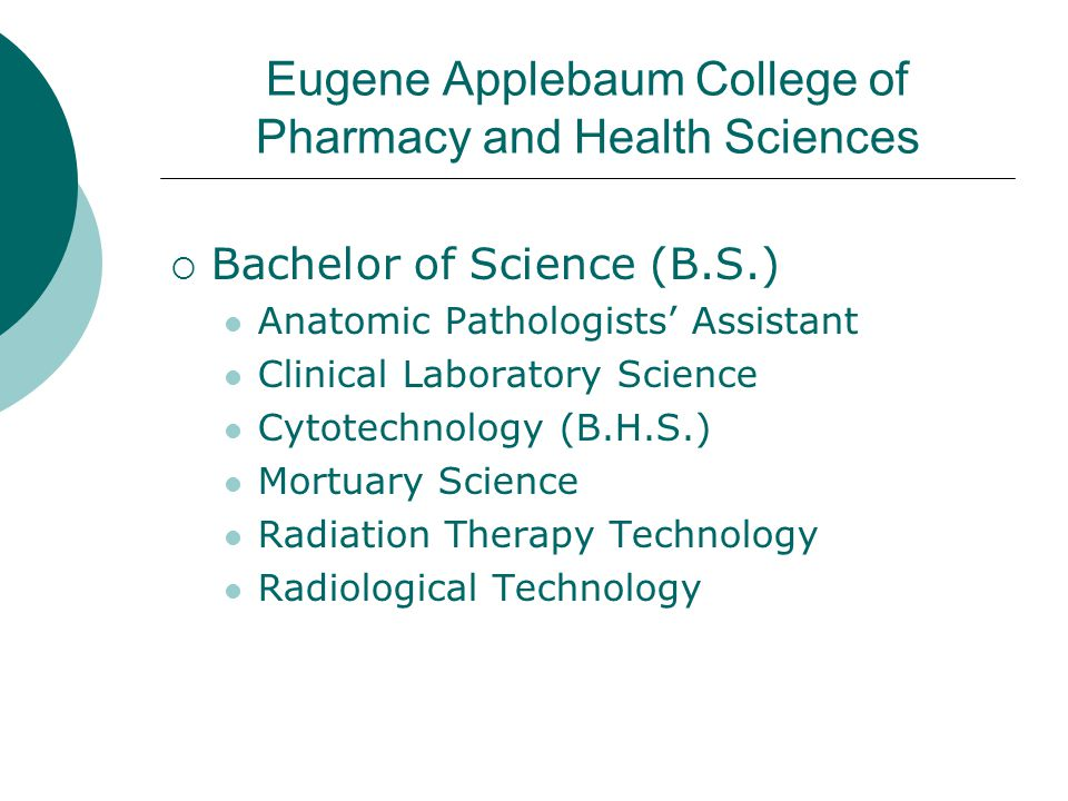 Eugene Applebaum College of Pharmacy and Health Sciences  Bachelor of Science (B.S.) Anatomic Pathologists' Assistant Clinical Laboratory Science Cyt