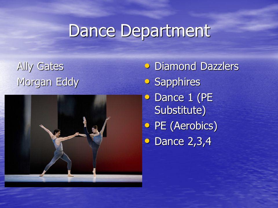 Dance Department Ally Gates Morgan Eddy Diamond Dazzlers Diamond Dazzlers Sapphires Sapphires Dance 1 (PE Substitute) Dance 1 (PE Substitute) PE (Aerobics) PE (Aerobics) Dance 2,3,4 Dance 2,3,4