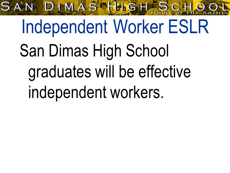 Independent Worker ESLR San Dimas High School graduates will be effective independent workers.