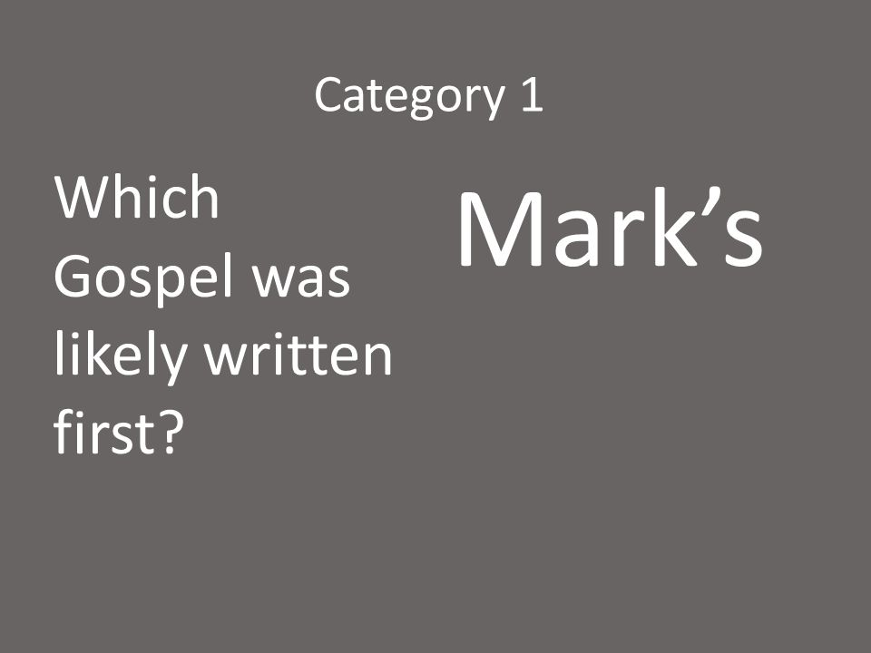 Category 1 Which Gospel was likely written first? Mark's