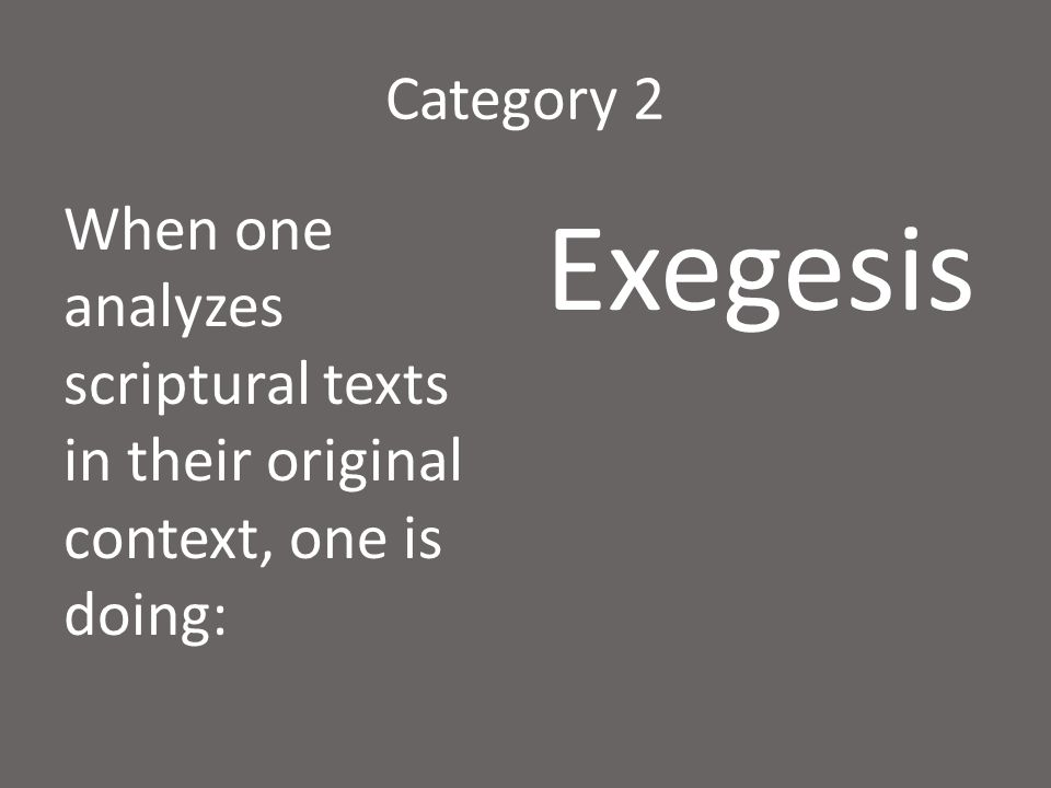 Category 2 When one analyzes scriptural texts in their original context, one is doing: Exegesis