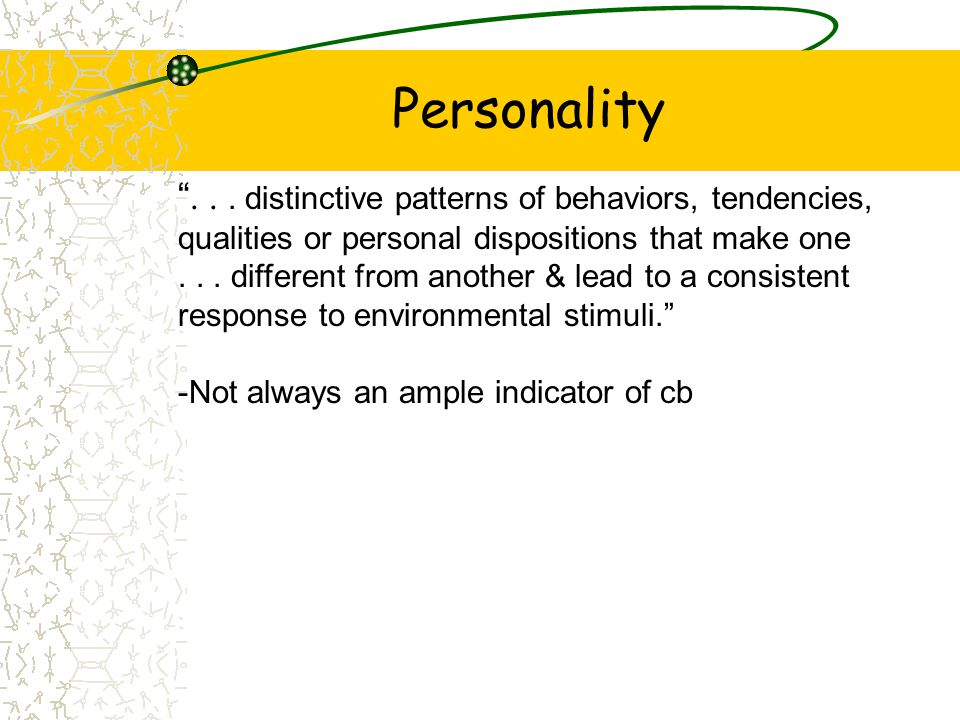 """Personality """"... distinctive patterns of behaviors, tendencies, qualities or personal dispositions that make one... different from another & lead to a"""
