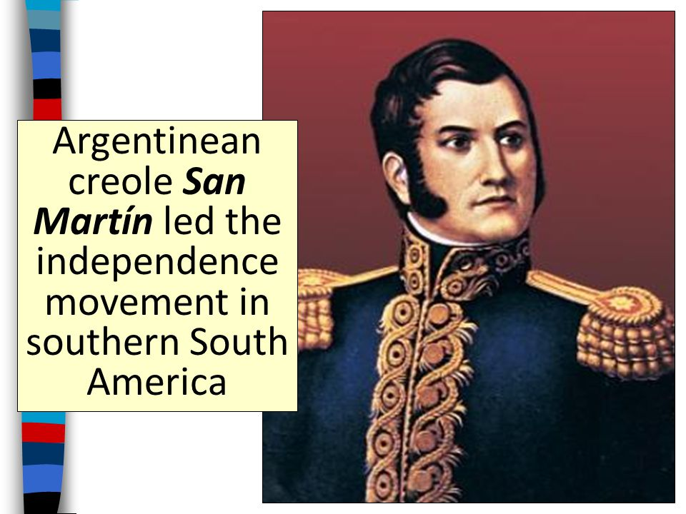 From 1811 to 1824, Venezuelan creole Simon Bolivar led an army of revolutionaries in the independence movement against Spain