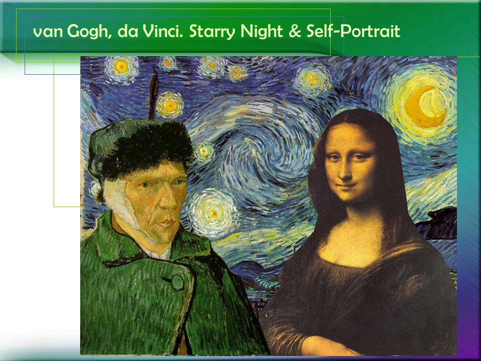 van Gogh, da Vinci. Starry Night & Self-Portrait
