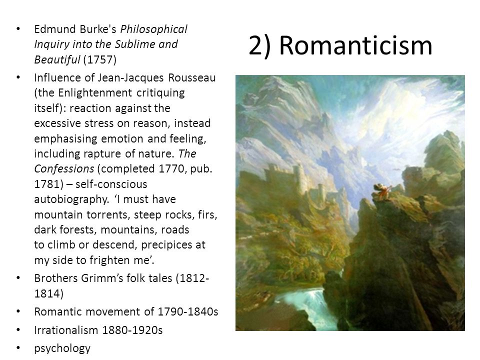2) Romanticism Edmund Burke's Philosophical Inquiry into the Sublime and Beautiful (1757) Influence of Jean-Jacques Rousseau (the Enlightenment critiq