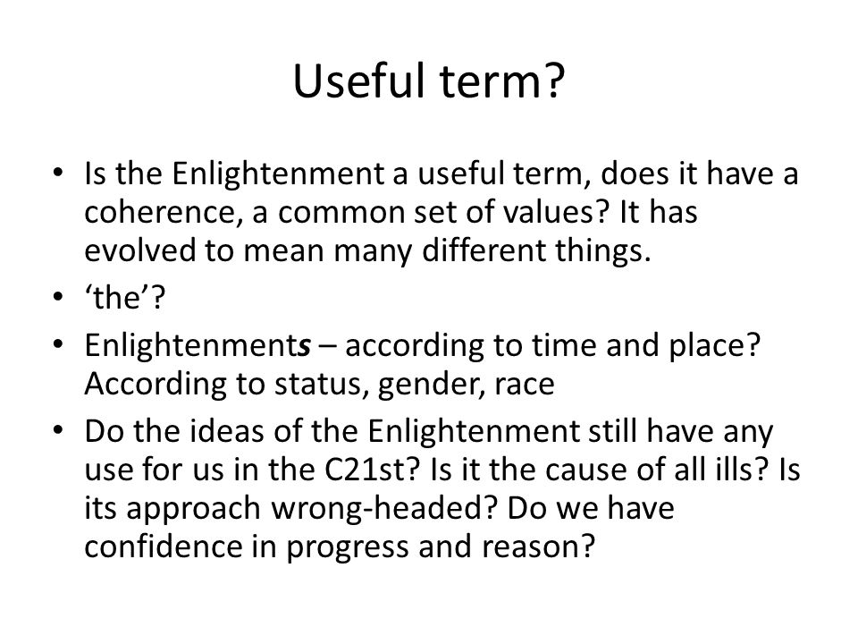 Useful term? Is the Enlightenment a useful term, does it have a coherence, a common set of values? It has evolved to mean many different things. 'the'