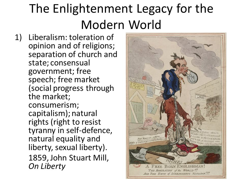 The Enlightenment Legacy for the Modern World 1)Liberalism: toleration of opinion and of religions; separation of church and state; consensual governm