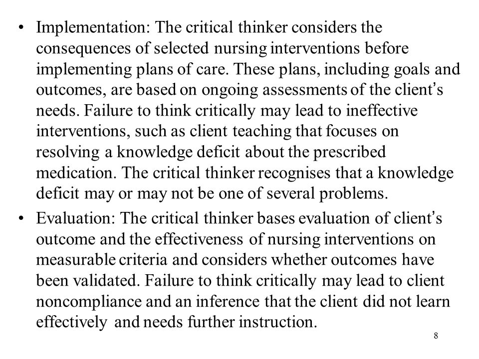 8 Implementation: The critical thinker considers the consequences of selected nursing interventions before implementing plans of care.