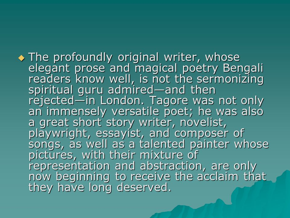  The profoundly original writer, whose elegant prose and magical poetry Bengali readers know well, is not the sermonizing spiritual guru admired—and then rejected—in London.