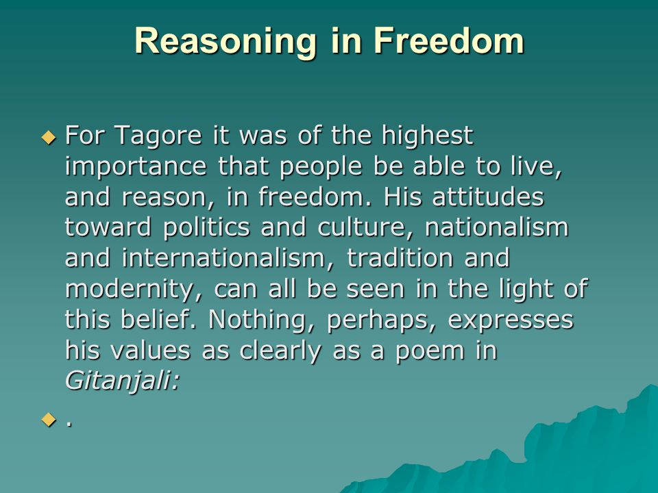 Reasoning in Freedom  For Tagore it was of the highest importance that people be able to live, and reason, in freedom.