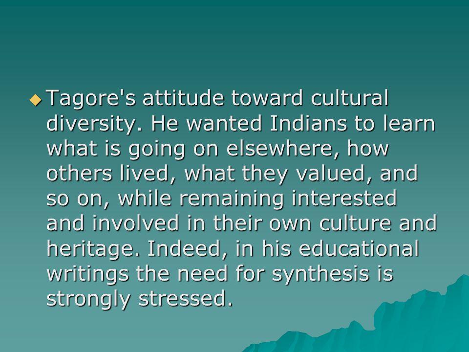  Tagore s attitude toward cultural diversity.