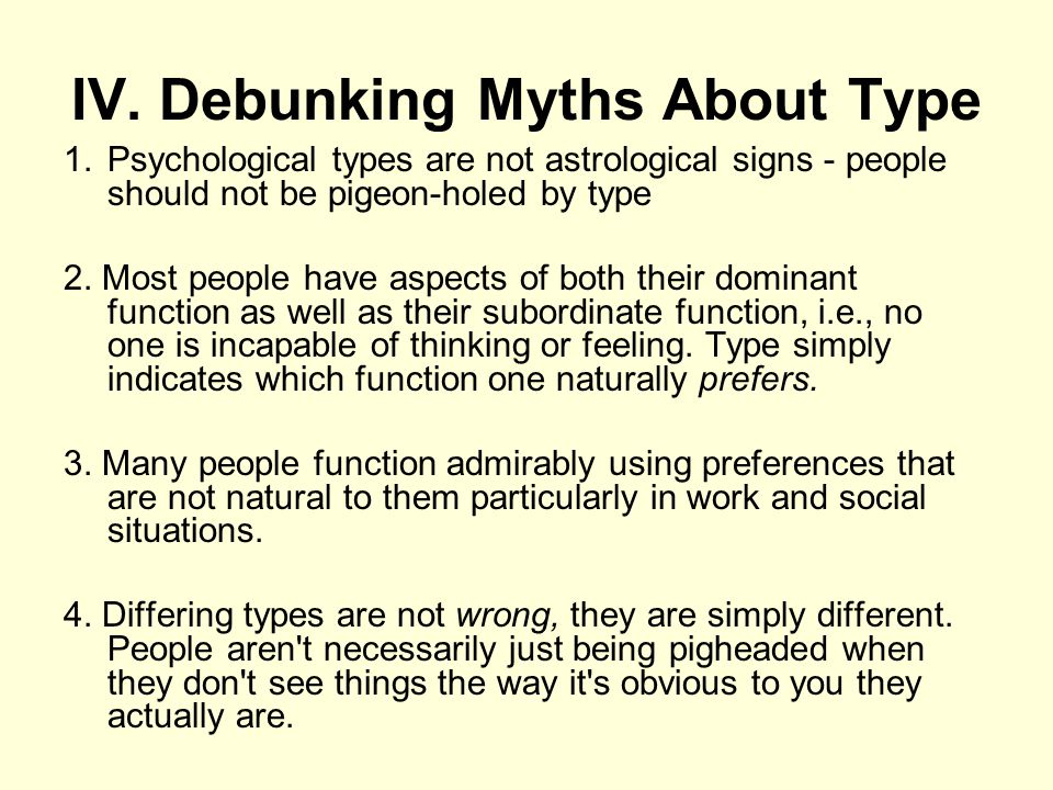 IV. Debunking Myths About Type 1.Psychological types are not astrological signs - people should not be pigeon-holed by type 2. Most people have aspect