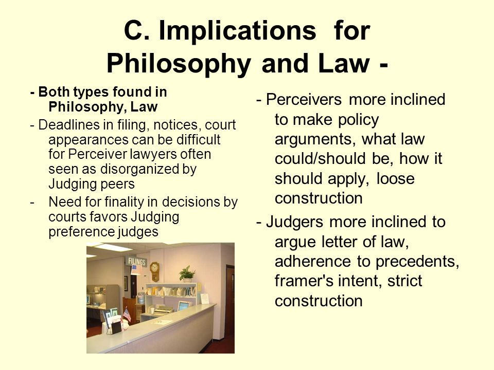 C. Implications for Philosophy and Law - - Both types found in Philosophy, Law - Deadlines in filing, notices, court appearances can be difficult for