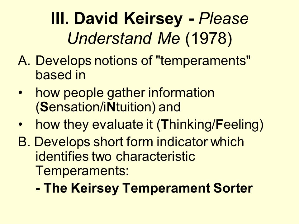 III. David Keirsey - Please Understand Me (1978) A.Develops notions of