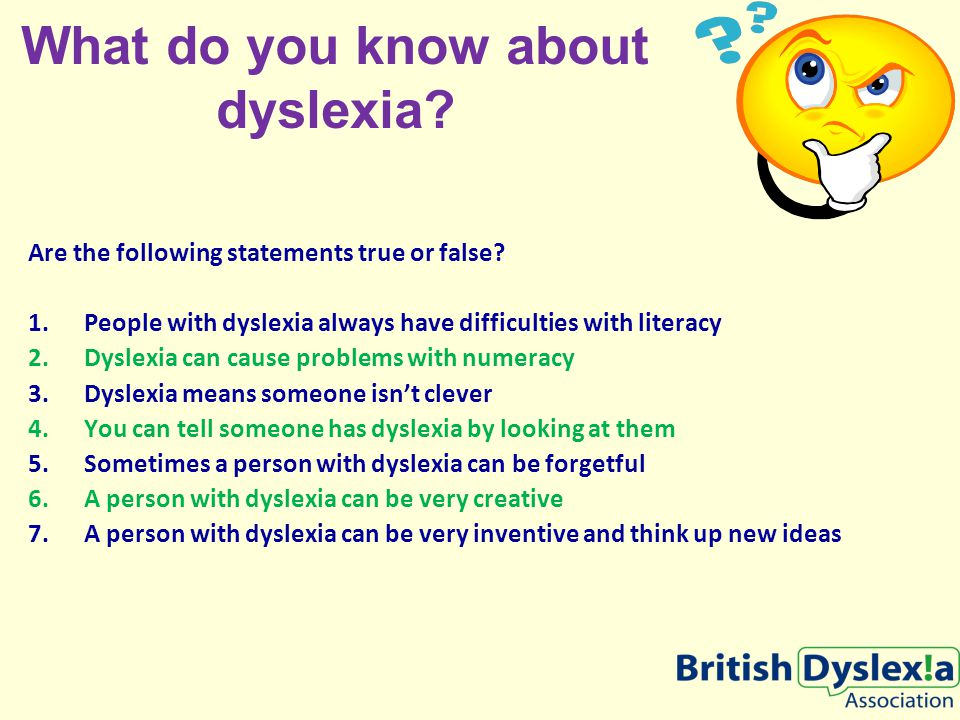What do you know about dyslexia. Are the following statements true or false.