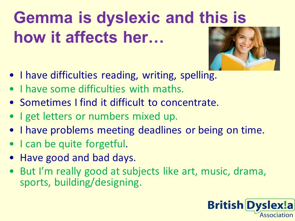 Gemma is dyslexic and this is how it affects her… I have difficulties reading, writing, spelling.