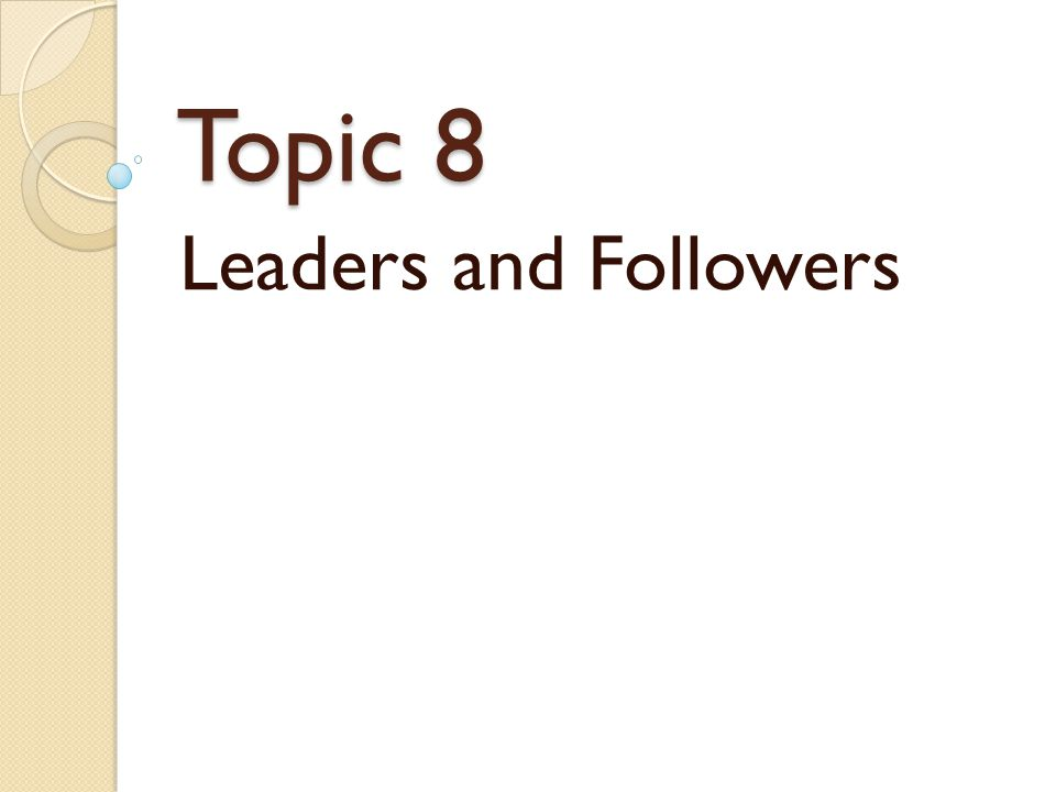 Topic 8 Leaders and Followers