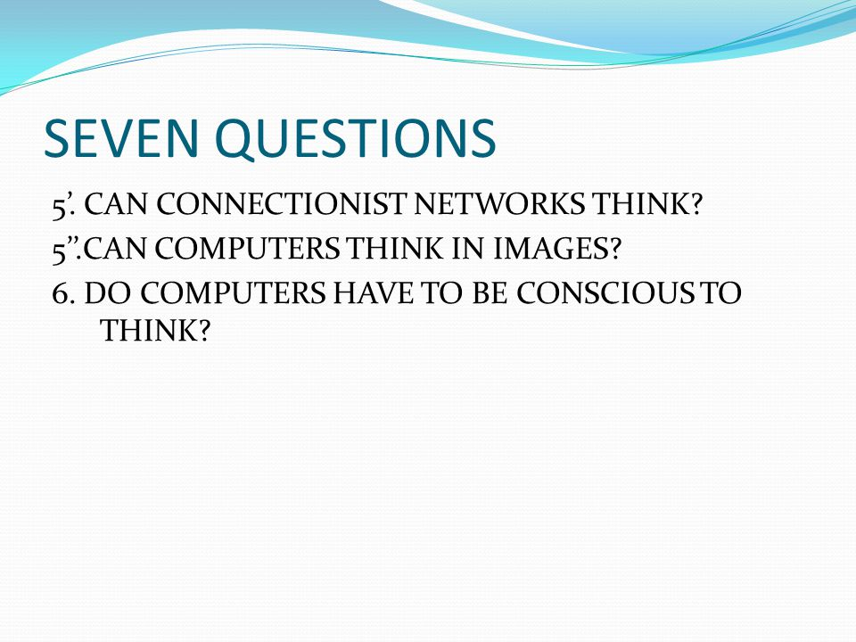SEVEN QUESTIONS 5'.CAN CONNECTIONIST NETWORKS THINK.
