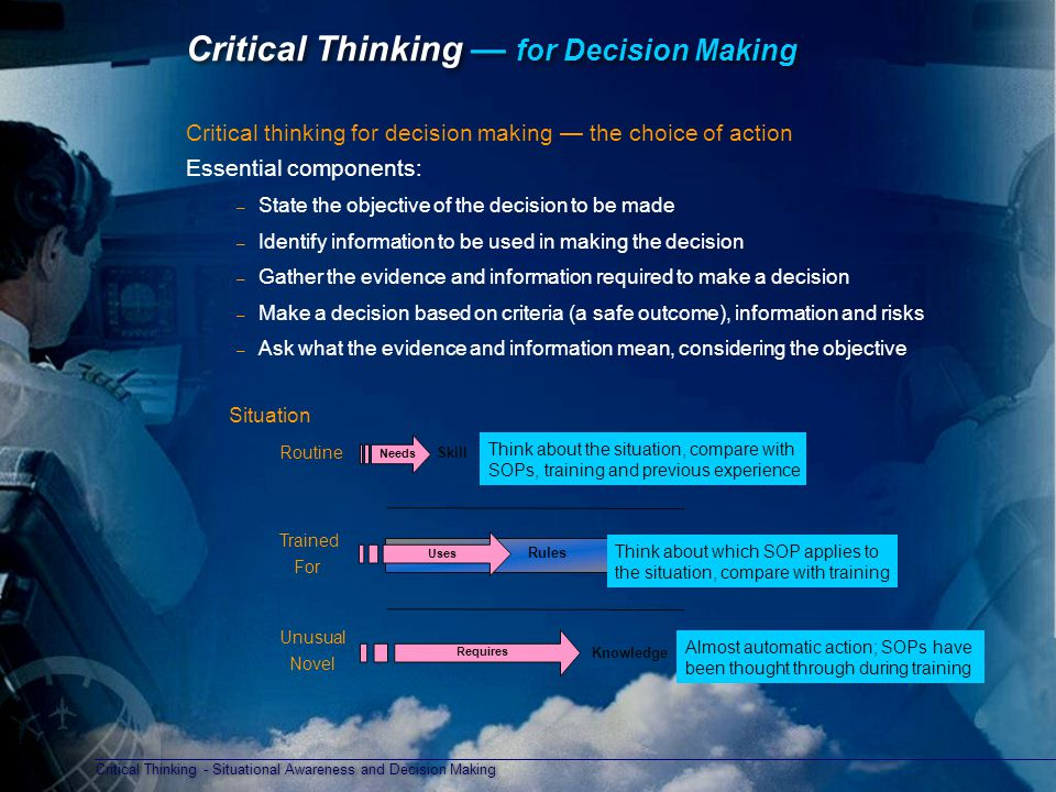 Critical Thinking - Situational Awareness and Decision Making Critical Thinking — for Decision Making Critical thinking for decision making — the choi
