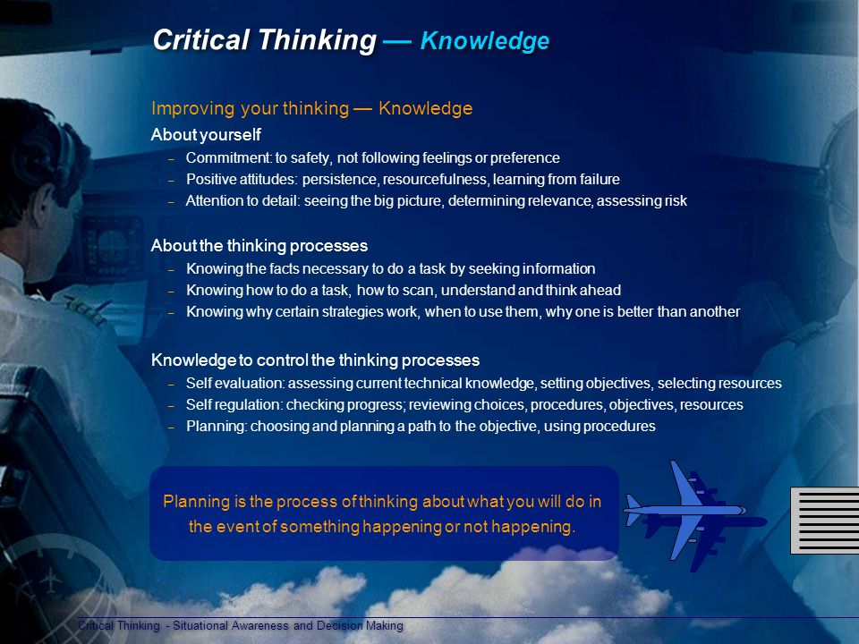 Critical Thinking - Situational Awareness and Decision Making Critical Thinking — Knowledge Improving your thinking — Knowledge About yourself – Commi