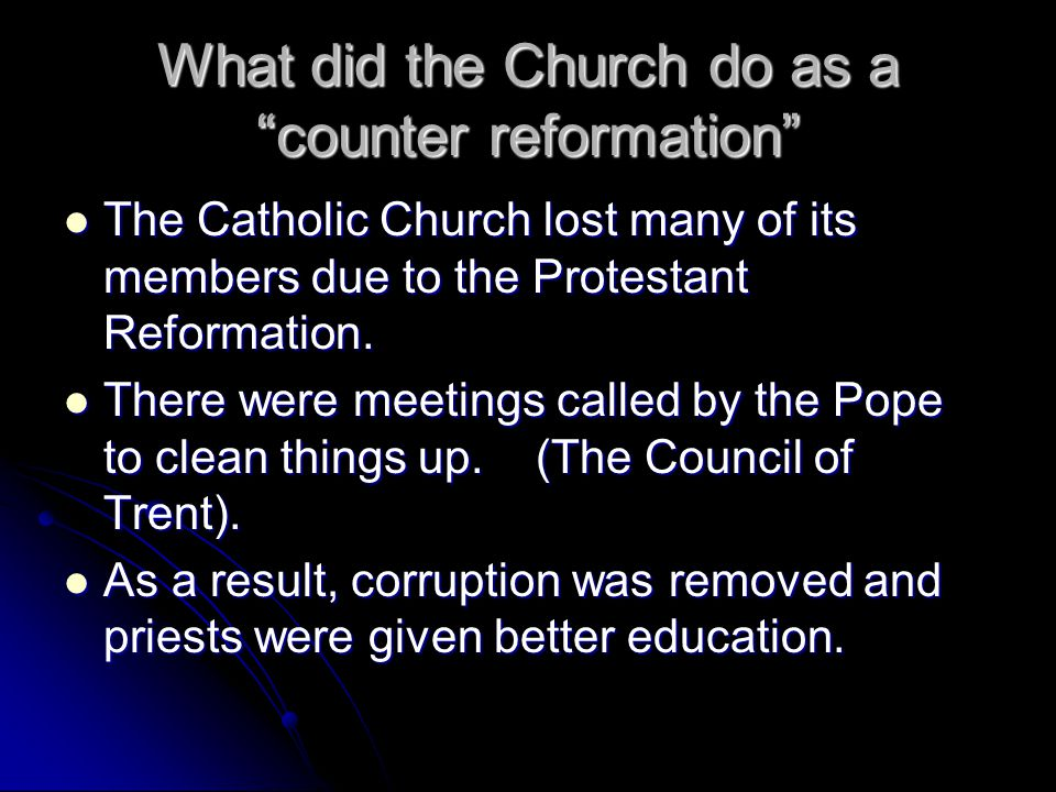 """What did the Church do as a """"counter reformation"""" The Catholic Church lost many of its members due to the Protestant Reformation. The Catholic Church"""
