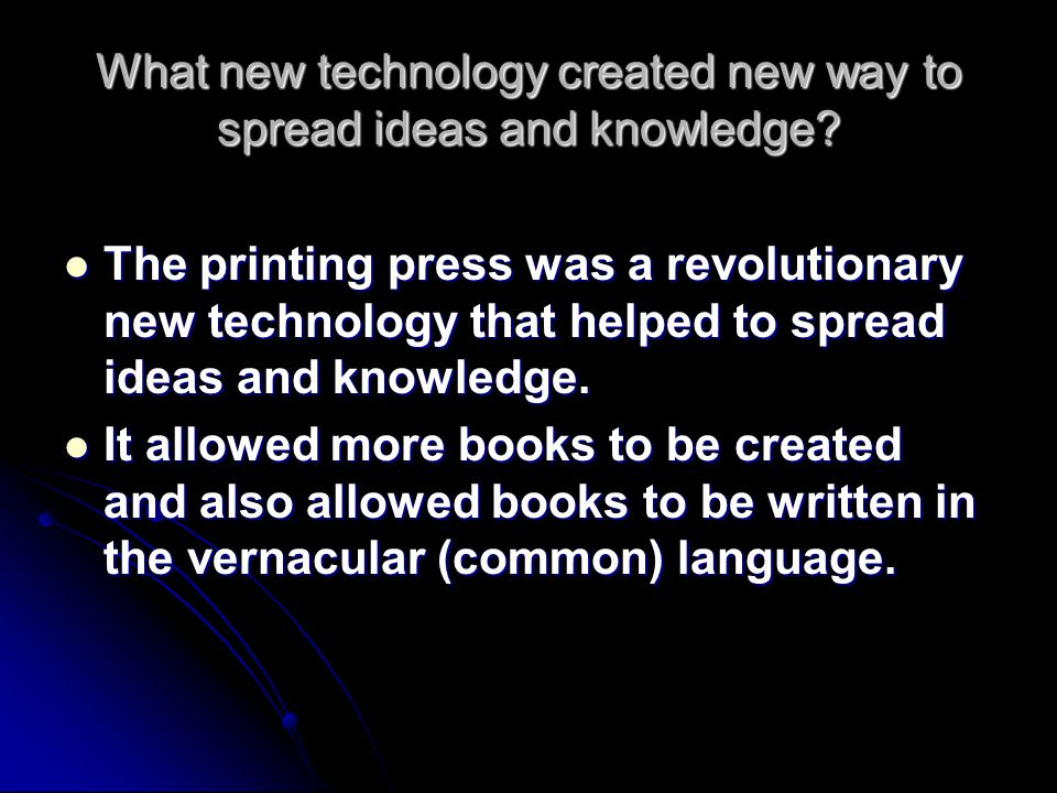 What new technology created new way to spread ideas and knowledge? The printing press was a revolutionary new technology that helped to spread ideas a