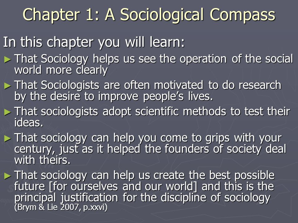Chapter 1: A Sociological Compass In this chapter you will learn: ► That Sociology helps us see the operation of the social world more clearly ► That