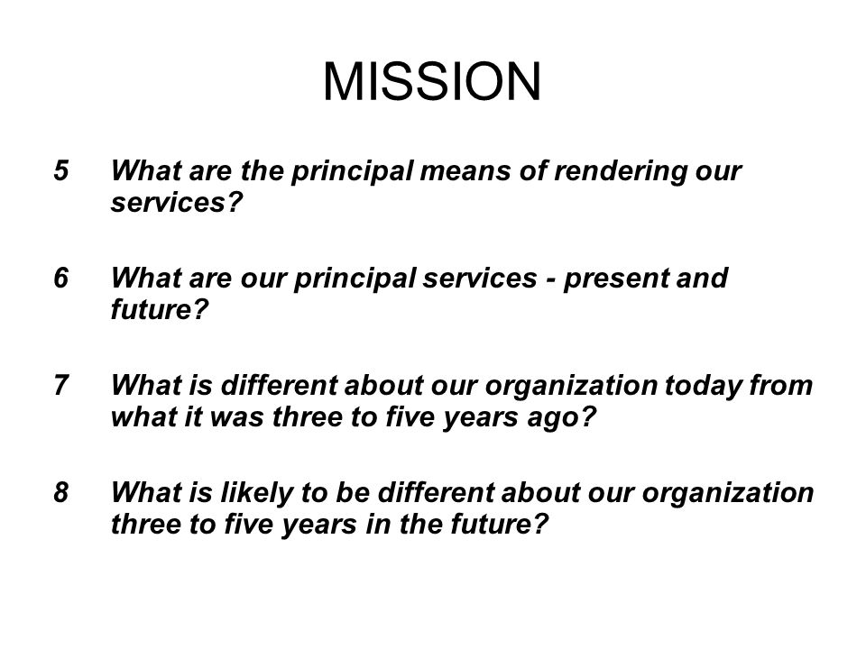 MISSION 5What are the principal means of rendering our services.