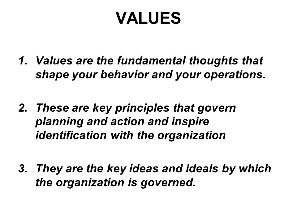 VALUES 1.Values are the fundamental thoughts that shape your behavior and your operations.